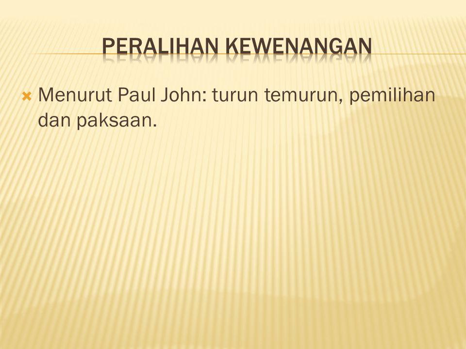  Menurut Paul John: turun temurun, pemilihan dan paksaan.