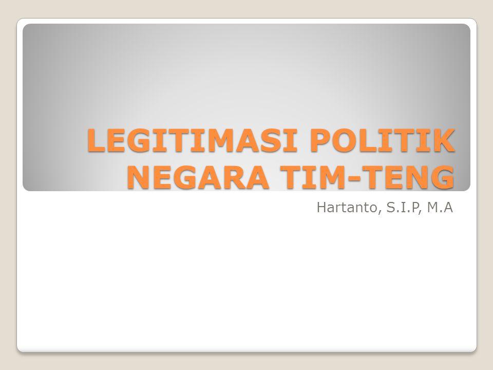 LEGITIMASI POLITIK NEGARA TIM-TENG Hartanto, S.I.P, M.A