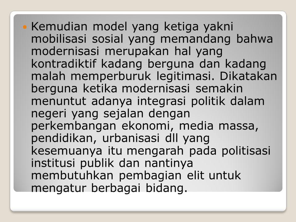 Kemudian model yang ketiga yakni mobilisasi sosial yang memandang bahwa modernisasi merupakan hal yang kontradiktif kadang berguna dan kadang malah memperburuk legitimasi.