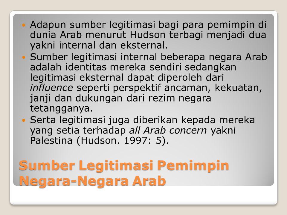 Sumber Legitimasi Pemimpin Negara-Negara Arab Adapun sumber legitimasi bagi para pemimpin di dunia Arab menurut Hudson terbagi menjadi dua yakni internal dan eksternal.