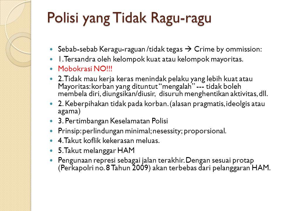 Polisi yang Tidak Ragu-ragu Sebab-sebab Keragu-raguan /tidak tegas  Crime by ommission: 1. Tersandra oleh kelompok kuat atau kelompok mayoritas. Mobo