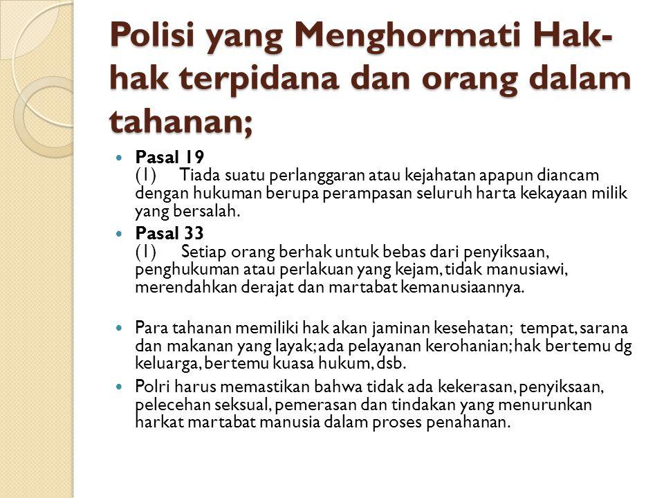 Polisi yang Menghormati Hak- hak terpidana dan orang dalam tahanan; Pasal 19 (1) Tiada suatu perlanggaran atau kejahatan apapun diancam dengan hukuman