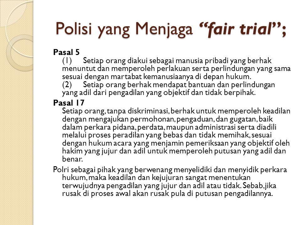 """Polisi yang Menjaga """"fair trial""""; Polisi yang Menjaga """"fair trial""""; Pasal 5 (1) Setiap orang diakui sebagai manusia pribadi yang berhak menuntut dan m"""