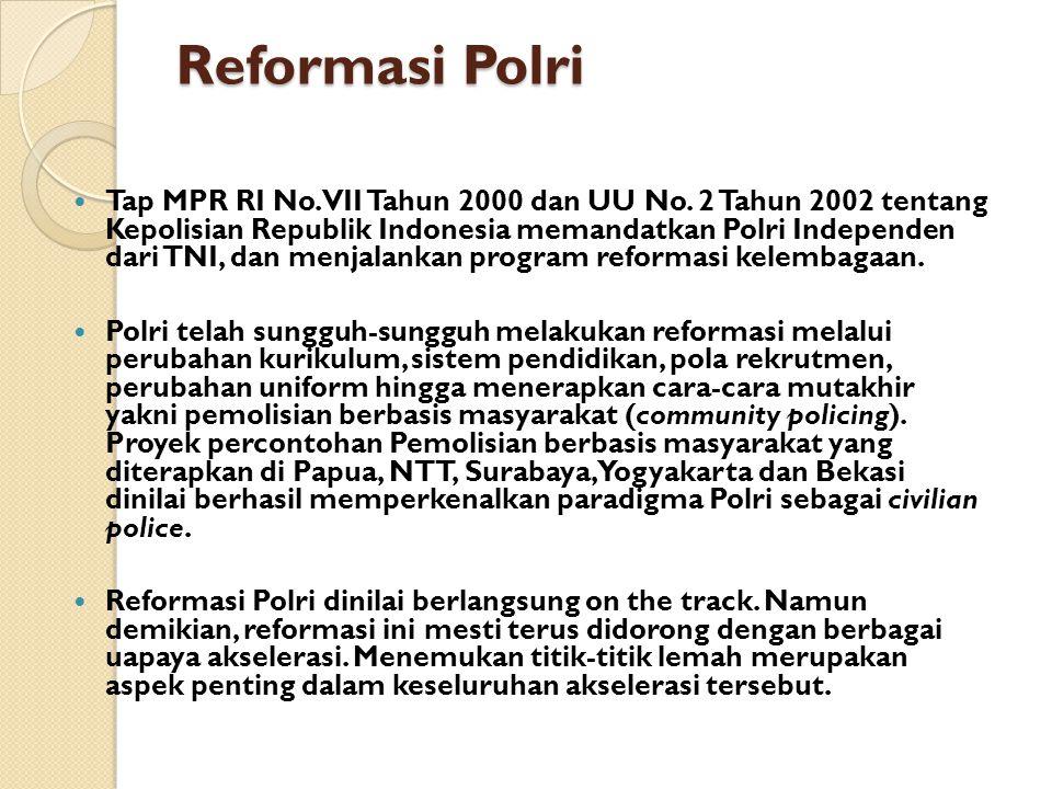 Reformasi Polri Tap MPR RI No. VII Tahun 2000 dan UU No. 2 Tahun 2002 tentang Kepolisian Republik Indonesia memandatkan Polri Independen dari TNI, dan