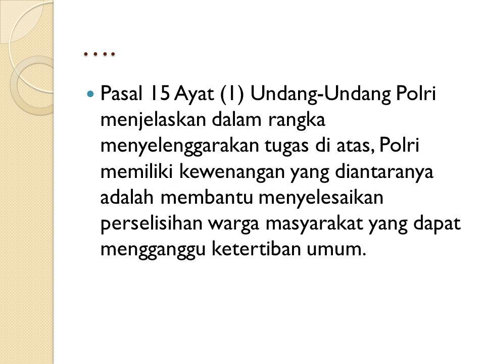 …. Pasal 15 Ayat (1) Undang-Undang Polri menjelaskan dalam rangka menyelenggarakan tugas di atas, Polri memiliki kewenangan yang diantaranya adalah me