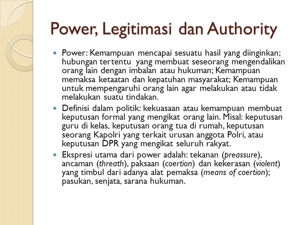 Power, Legitimasi dan Authority Power: Kemampuan mencapai sesuatu hasil yang diinginkan; hubungan tertentu yang membuat seseorang mengendalikan orang