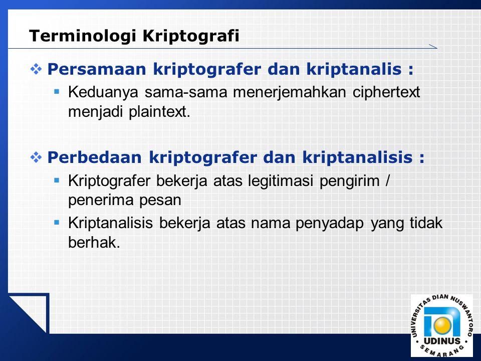 LOGO  Persamaan kriptografer dan kriptanalis :  Keduanya sama-sama menerjemahkan ciphertext menjadi plaintext.  Perbedaan kriptografer dan kriptana