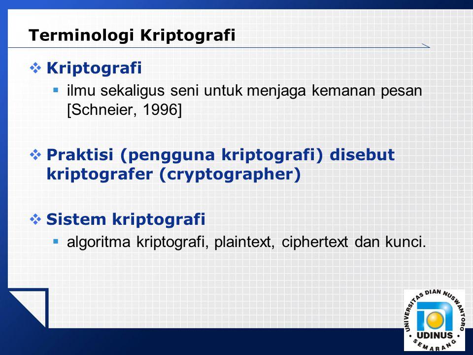 LOGO  Kriptografi  ilmu sekaligus seni untuk menjaga kemanan pesan [Schneier, 1996]  Praktisi (pengguna kriptografi) disebut kriptografer (cryptographer)  Sistem kriptografi  algoritma kriptografi, plaintext, ciphertext dan kunci.