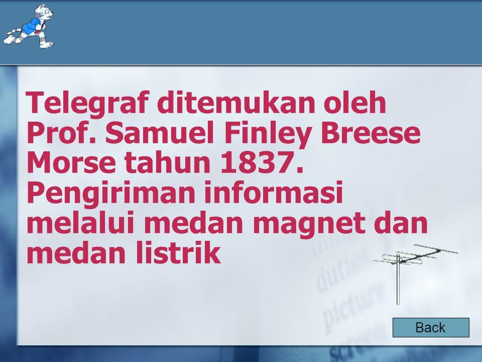 Telegraf ditemukan oleh Prof.Samuel Finley Breese Morse tahun 1837.