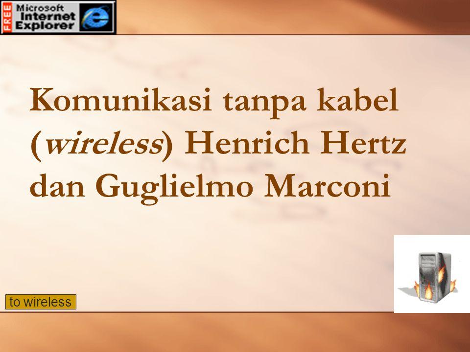 Komunikasi tanpa kabel (wireless) Henrich Hertz dan Guglielmo Marconi to wireless