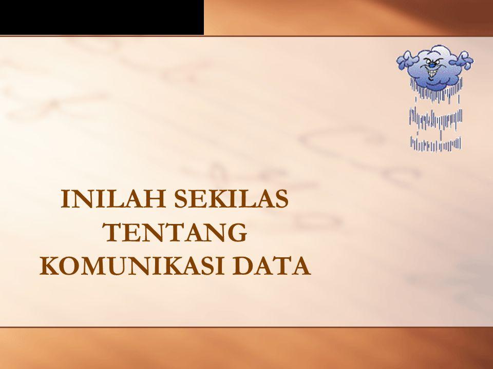 INILAH SEKILAS TENTANG KOMUNIKASI DATA