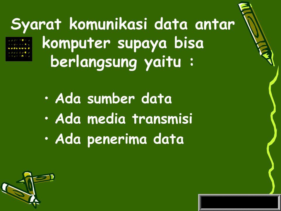 Pada jaringan komputer : Sebagai sumber data → Server (Terminal) Sebagai penerima data → Client Sebagai media transmisi → kabel / nirkabel