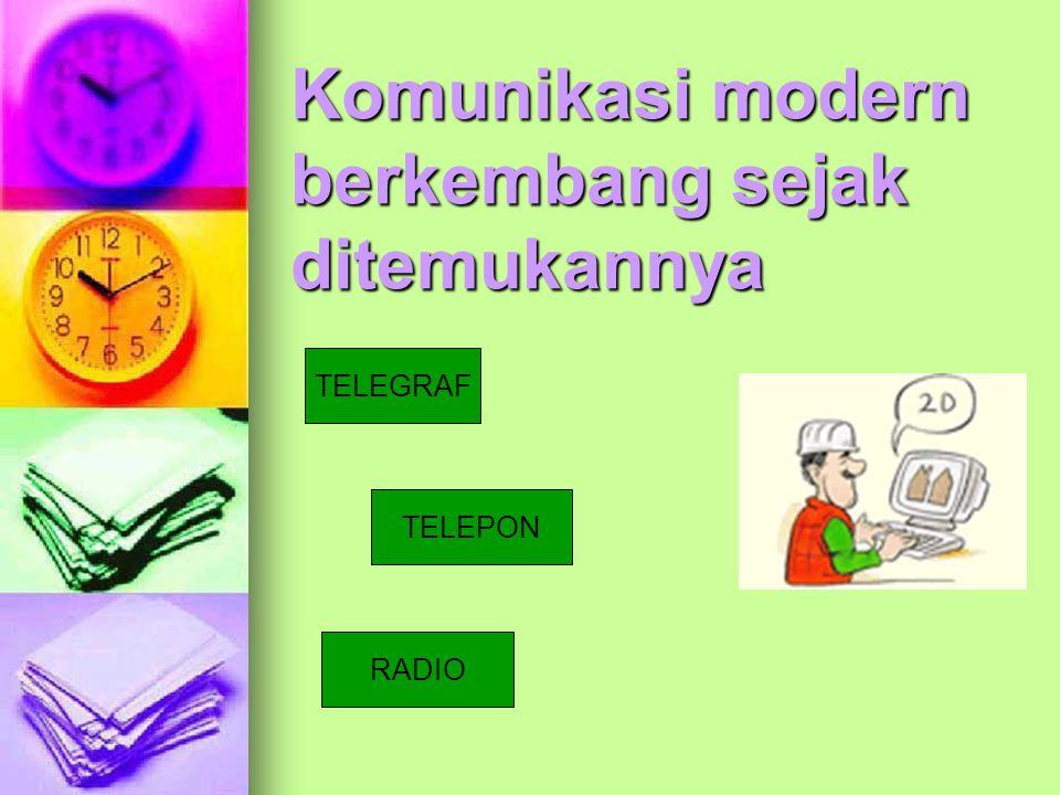 Komunikasi modern berkembang sejak ditemukannya TELEGRAF TELEPON RADIO