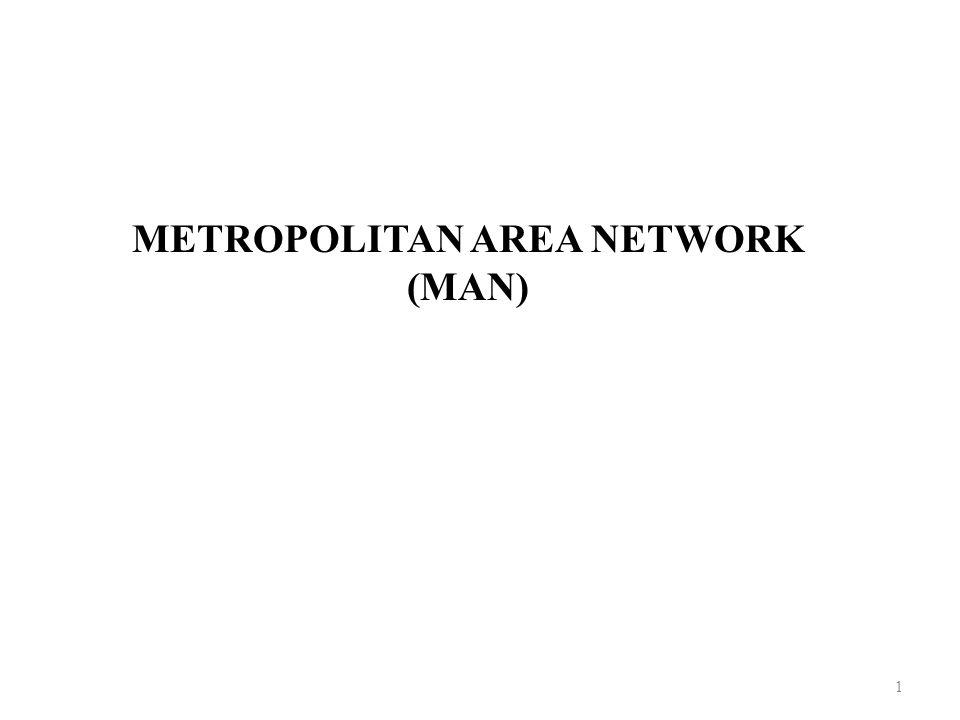 2 Metropolitan Area Network (MAN) mengcover kota atau atau wilayah kota.