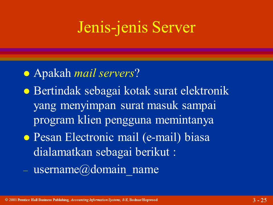  2001 Prentice Hall Business Publishing, Accounting Information Systems, 8/E, Bodnar/Hopwood 3 - 25 Jenis-jenis Server l Apakah mail servers? l Berti