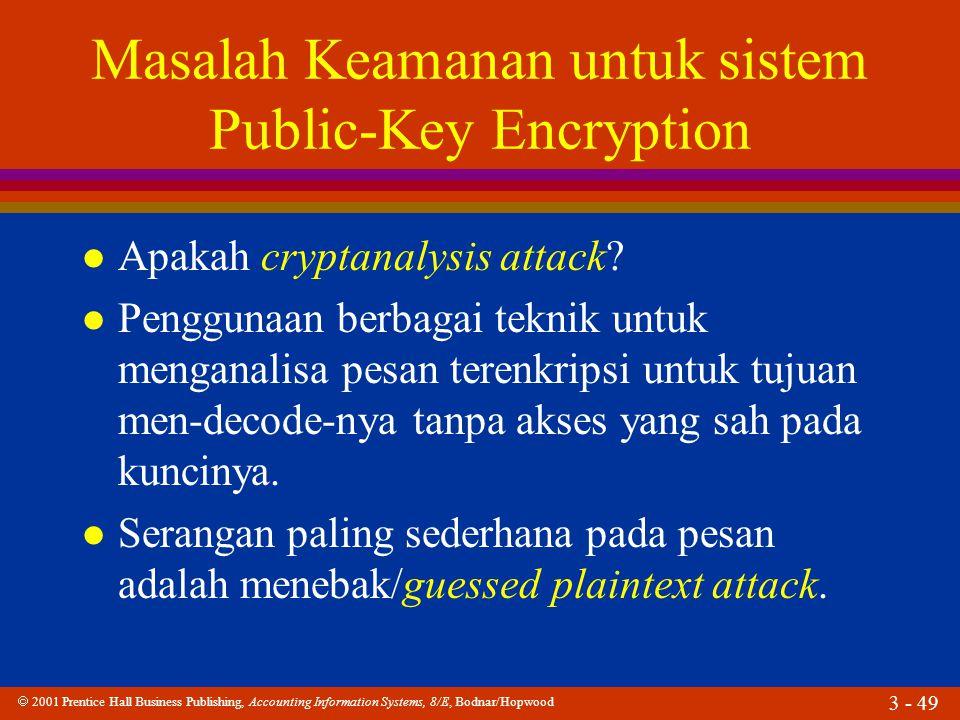  2001 Prentice Hall Business Publishing, Accounting Information Systems, 8/E, Bodnar/Hopwood 3 - 49 Masalah Keamanan untuk sistem Public-Key Encryption l Apakah cryptanalysis attack.