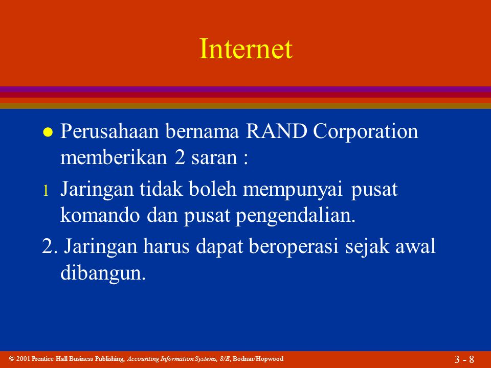 2001 Prentice Hall Business Publishing, Accounting Information Systems, 8/E, Bodnar/Hopwood 3 - 8 Internet l Perusahaan bernama RAND Corporation mem