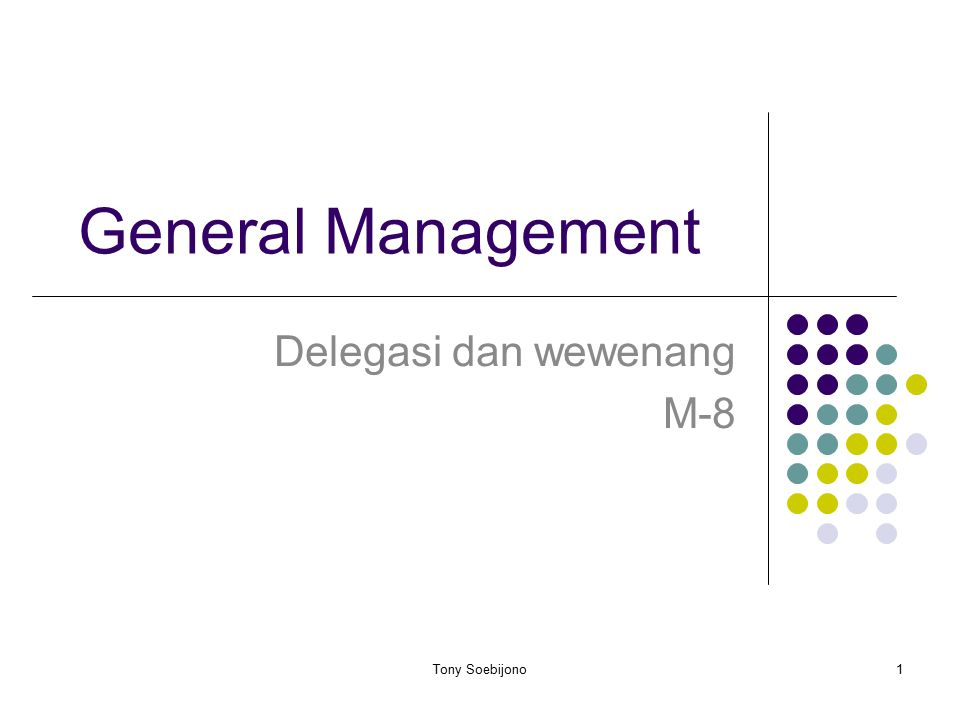 General Management Delegasi dan wewenang M-8 1Tony Soebijono