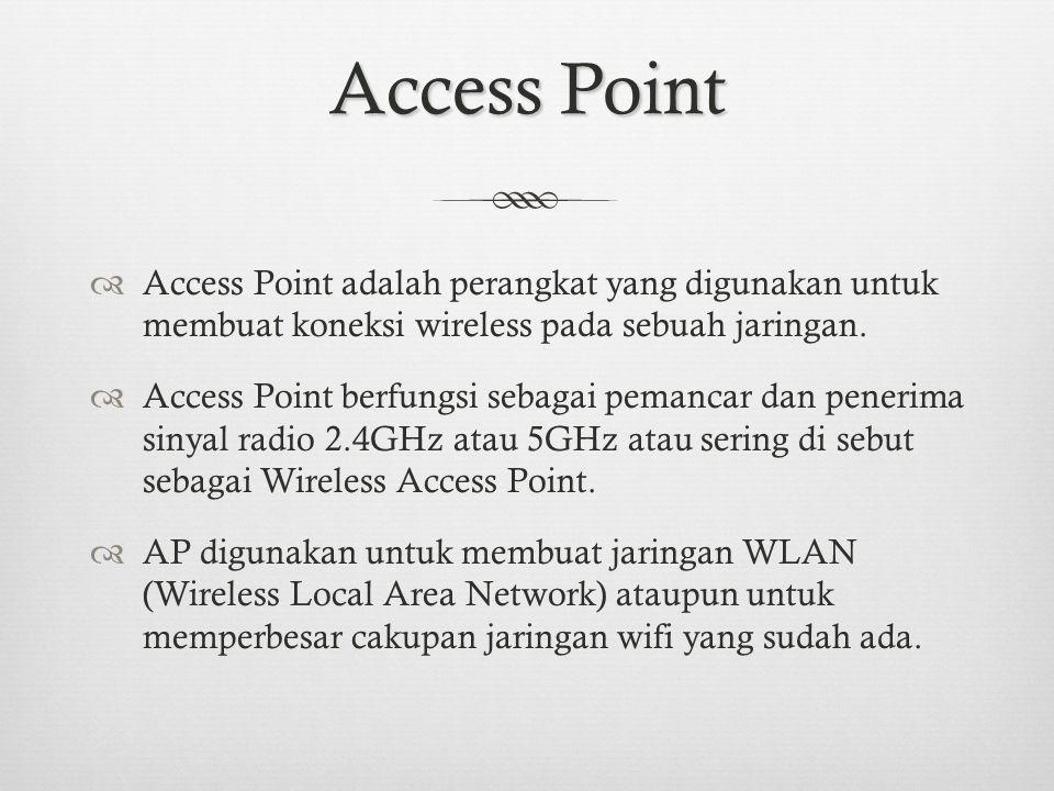 Access Point  Access Point adalah perangkat yang digunakan untuk membuat koneksi wireless pada sebuah jaringan.  Access Point berfungsi sebagai pema