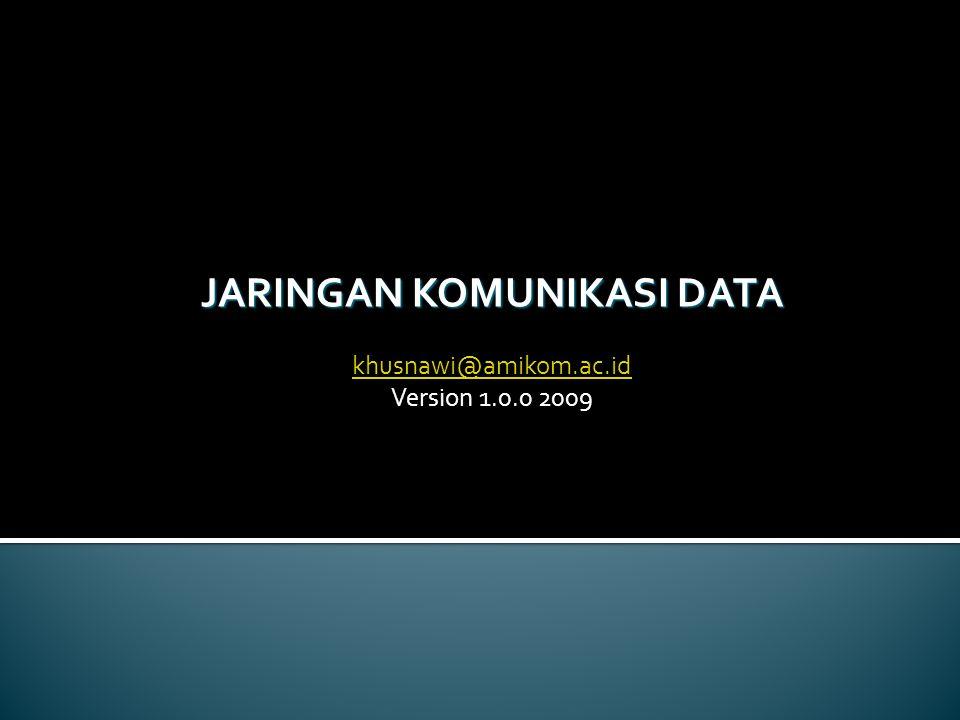 JARINGAN KOMUNIKASI DATA khusnawi@amikom.ac.id Version 1.0.0 2009