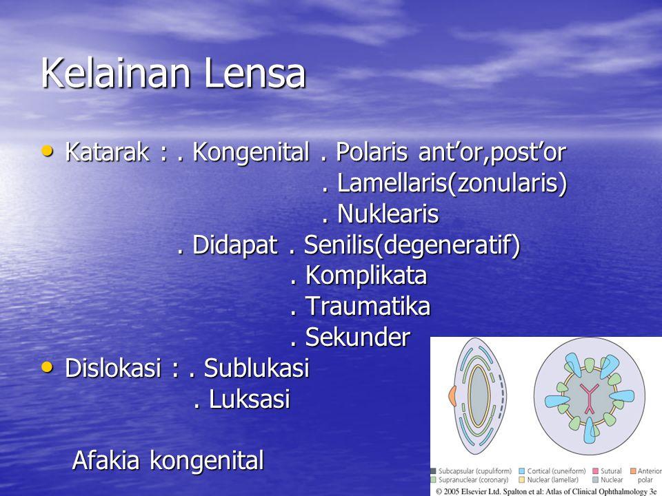 Kelainan Lensa Katarak :. Kongenital. Polaris ant'or,post'or Katarak :. Kongenital. Polaris ant'or,post'or. Lamellaris(zonularis). Lamellaris(zonulari