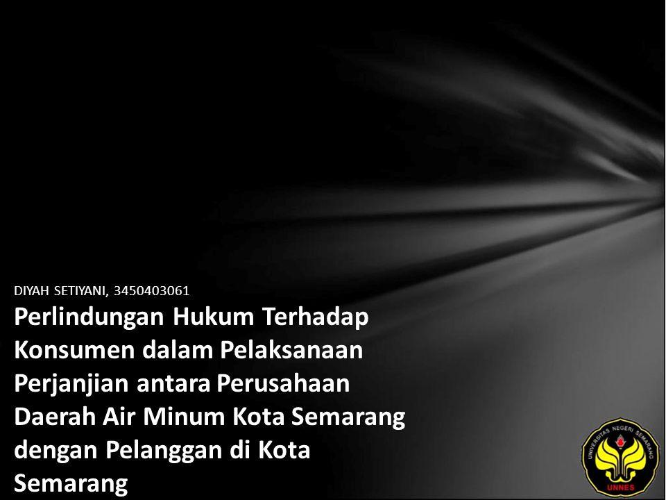 DIYAH SETIYANI, 3450403061 Perlindungan Hukum Terhadap Konsumen dalam Pelaksanaan Perjanjian antara Perusahaan Daerah Air Minum Kota Semarang dengan P