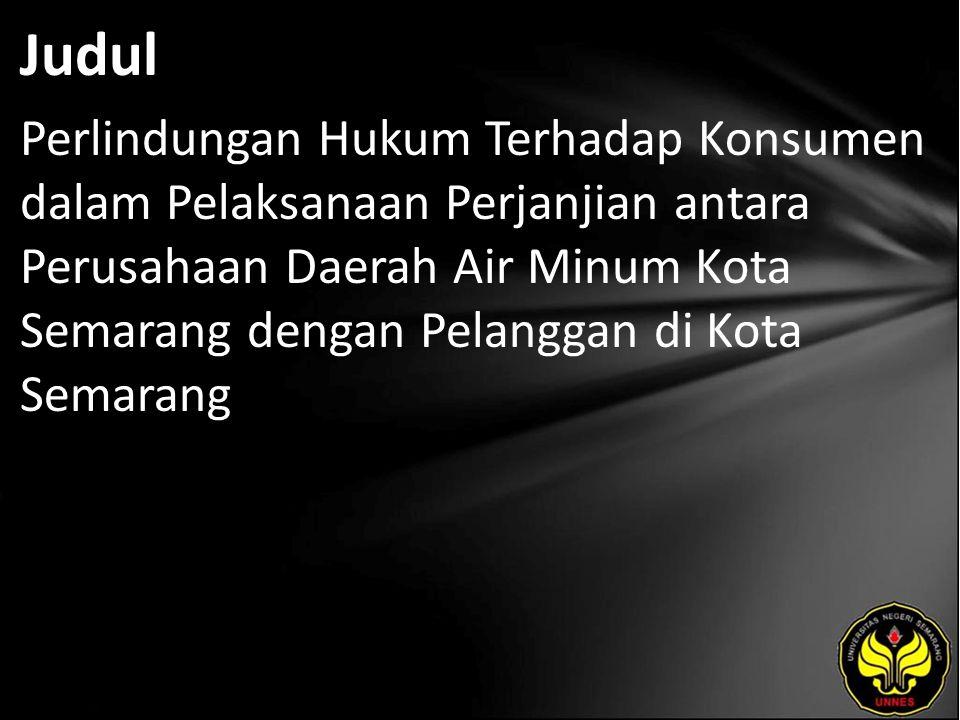 Judul Perlindungan Hukum Terhadap Konsumen dalam Pelaksanaan Perjanjian antara Perusahaan Daerah Air Minum Kota Semarang dengan Pelanggan di Kota Semarang