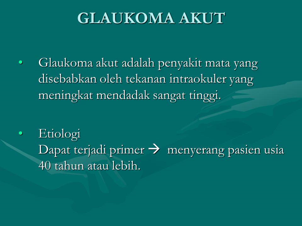 GLAUKOMA AKUT Glaukoma akut adalah penyakit mata yang disebabkan oleh tekanan intraokuler yang meningkat mendadak sangat tinggi.Glaukoma akut adalah p
