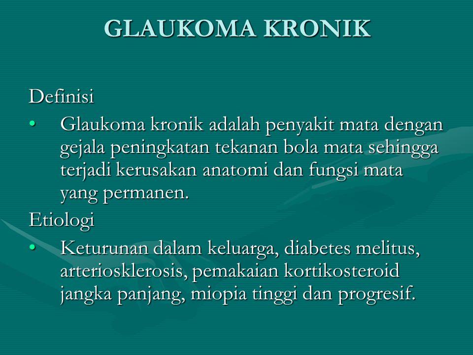 GLAUKOMA KRONIK Definisi Glaukoma kronik adalah penyakit mata dengan gejala peningkatan tekanan bola mata sehingga terjadi kerusakan anatomi dan fungs