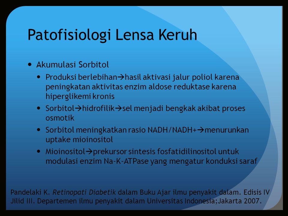 Patofisiologi Lensa Keruh Akumulasi Sorbitol Produksi berlebihan  hasil aktivasi jalur poliol karena peningkatan aktivitas enzim aldose reduktase kar