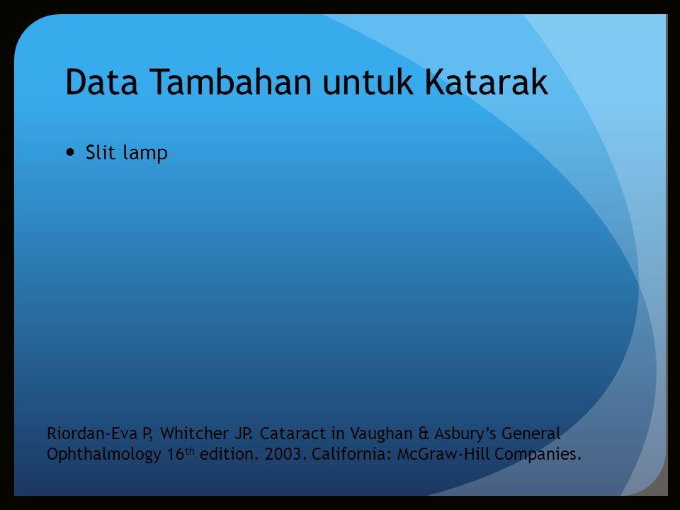 Data Tambahan untuk Katarak Slit lamp Riordan-Eva P, Whitcher JP. Cataract in Vaughan & Asbury's General Ophthalmology 16 th edition. 2003. California