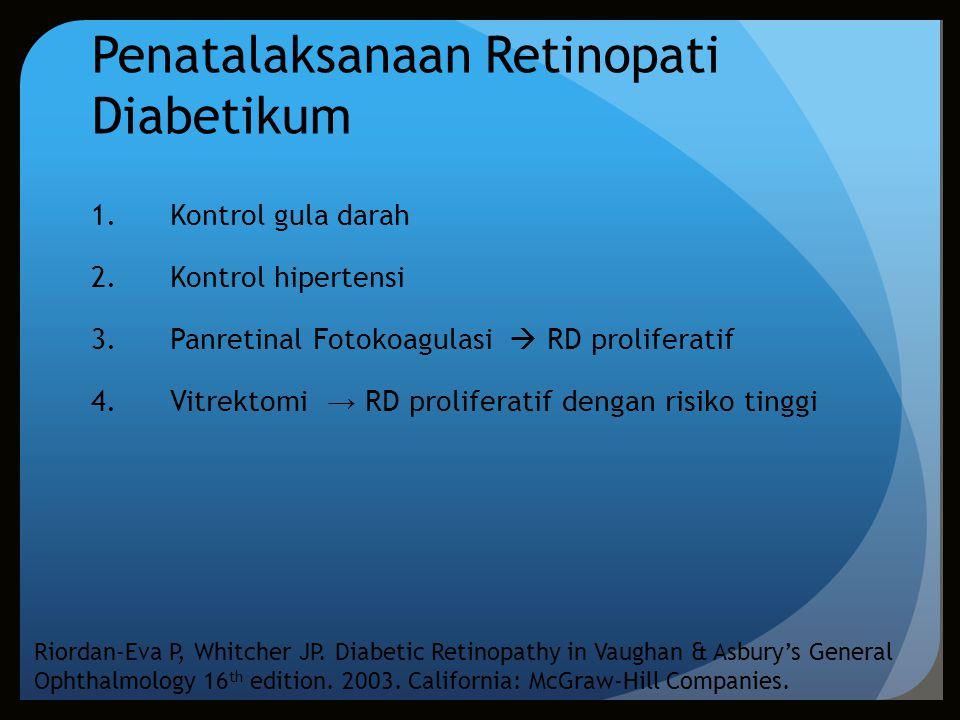 Penatalaksanaan Retinopati Diabetikum 1. Kontrol gula darah 2. Kontrol hipertensi 3. Panretinal Fotokoagulasi  RD proliferatif 4. Vitrektomi → RD pro