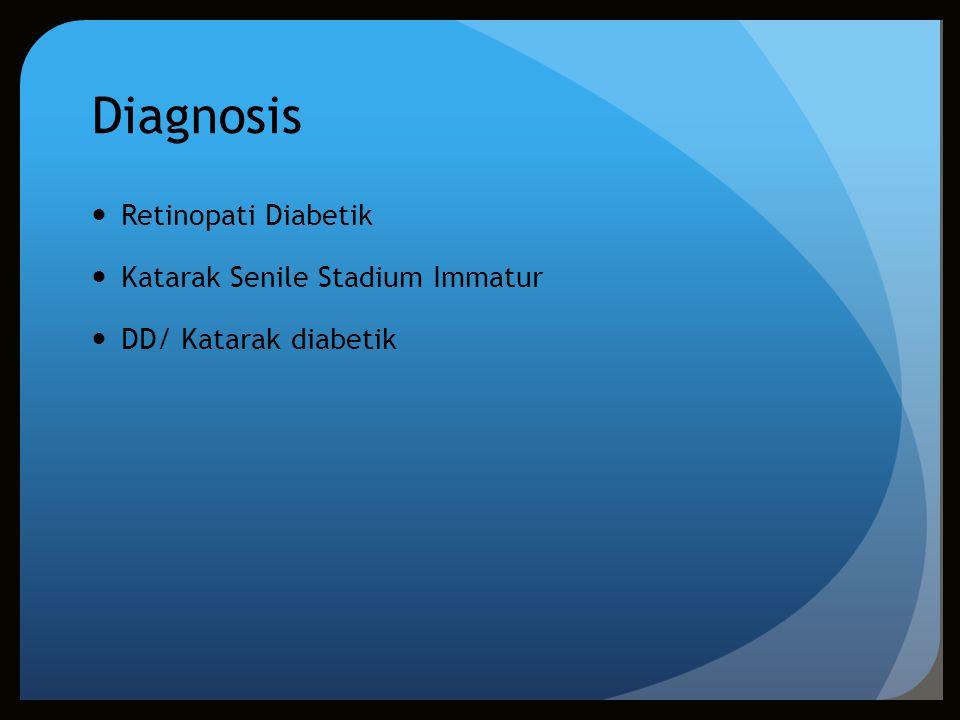 Diagnosis Retinopati Diabetik Katarak Senile Stadium Immatur DD/ Katarak diabetik