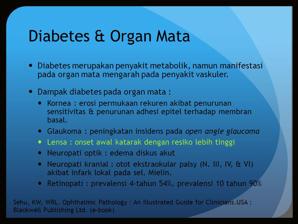 Retinopati Diabetik Kelainan retina yang ditemukan pada 40-50% penderita diabetes mellitus, berupa : Aneurismata Melebarnya vena Perdarahan Eksudat lemak Kelainan disebabkan oleh kelainan vaskular yang menyebabkan iskemi.