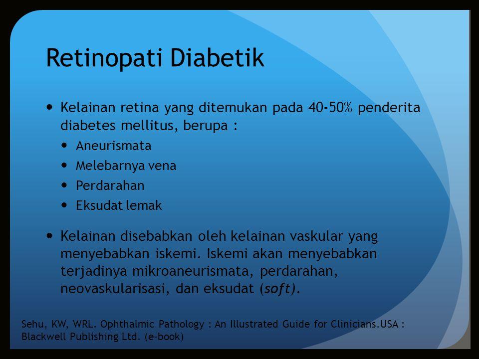 Retinopati Diabetik Kelainan retina yang ditemukan pada 40-50% penderita diabetes mellitus, berupa : Aneurismata Melebarnya vena Perdarahan Eksudat le