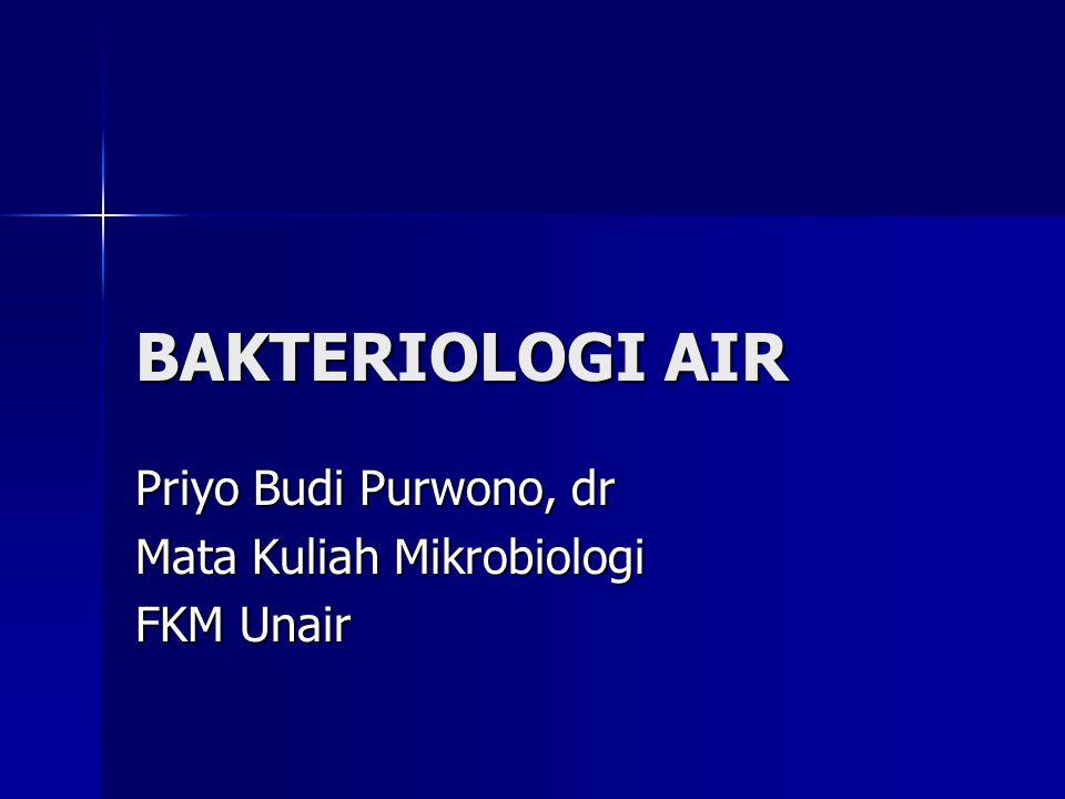 BAKTERIOLOGI AIR Priyo Budi Purwono, dr Mata Kuliah Mikrobiologi FKM Unair