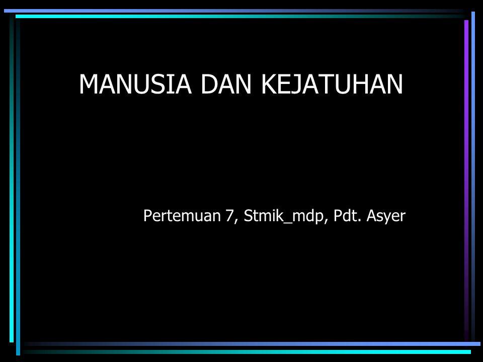 MANUSIA DAN KEJATUHAN Pertemuan 7, Stmik_mdp, Pdt. Asyer