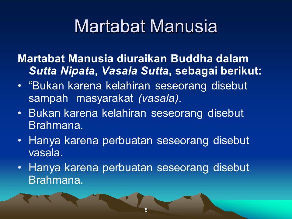 """8 Martabat Manusia Martabat Manusia diuraikan Buddha dalam Sutta Nipata, Vasala Sutta, sebagai berikut: """"Bukan karena kelahiran seseorang disebut samp"""
