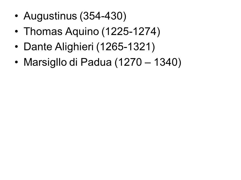 Augustinus (354-430) Thomas Aquino (1225-1274) Dante Alighieri (1265-1321) Marsigllo di Padua (1270 – 1340)