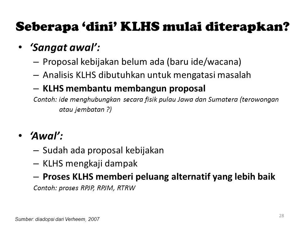 28 Seberapa 'dini' KLHS mulai diterapkan? 'Sangat awal': – Proposal kebijakan belum ada (baru ide/wacana) – Analisis KLHS dibutuhkan untuk mengatasi m