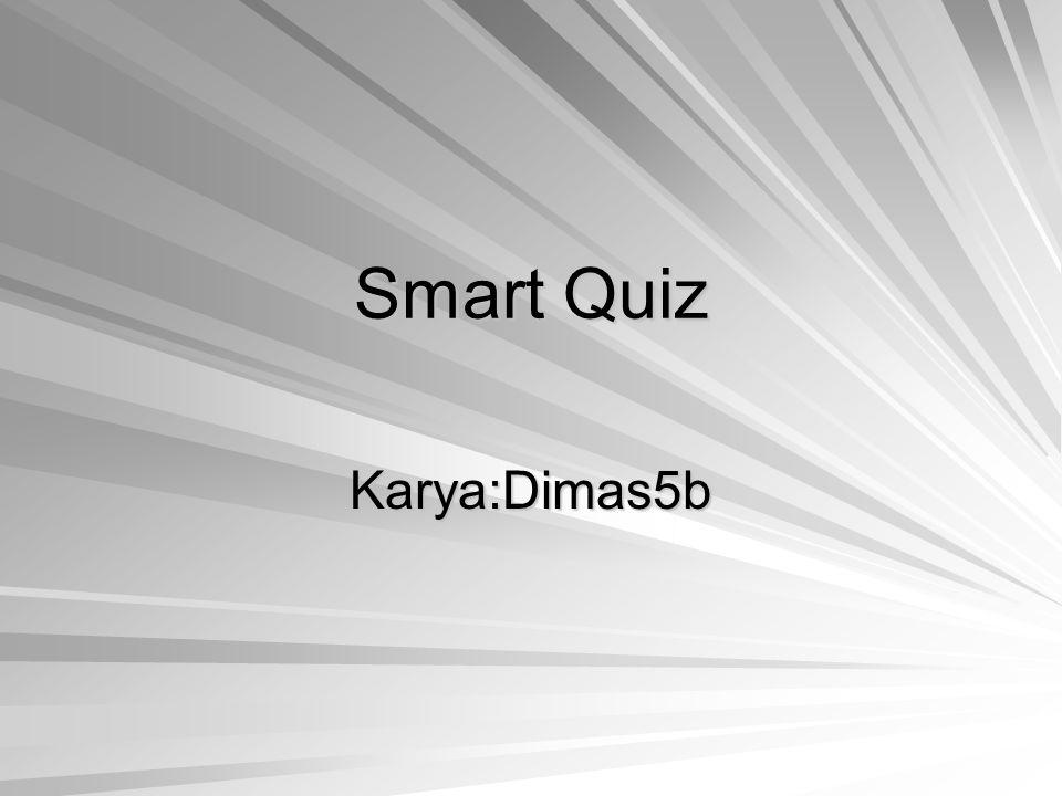 Smart Quiz Karya:Dimas5b