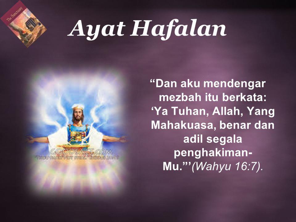 """""""Dan aku mendengar mezbah itu berkata: 'Ya Tuhan, Allah, Yang Mahakuasa, benar dan adil segala penghakiman- Mu.""""'(Wahyu 16:7). Ayat Hafalan"""