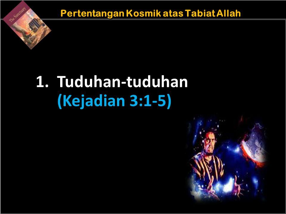 b Understand the purposes of marriageA Pertentangan Kosmik atas Tabiat Allah 1. Tuduhan-tuduhan (Kejadian 3:1-5)