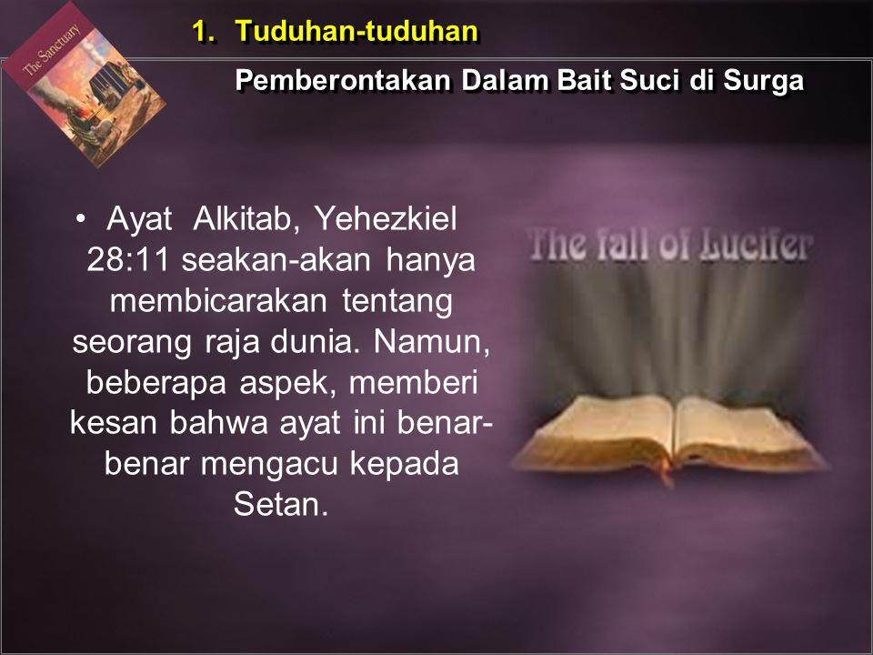 1.Tuduhan-tuduhan Pemberontakan Dalam Bait Suci di Surga 1.Tuduhan-tuduhan Pemberontakan Dalam Bait Suci di Surga Ayat Alkitab, Yehezkiel 28:11 seakan