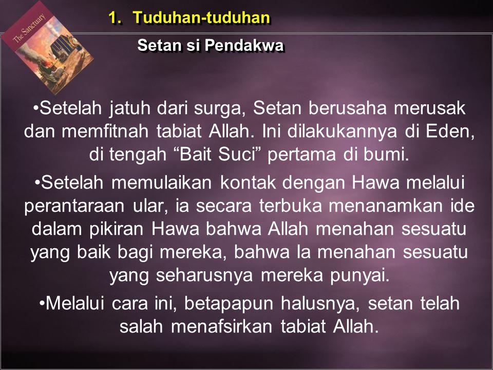 """Setelah jatuh dari surga, Setan berusaha merusak dan memfitnah tabiat Allah. Ini dilakukannya di Eden, di tengah """"Bait Suci"""" pertama di bumi. Setelah"""