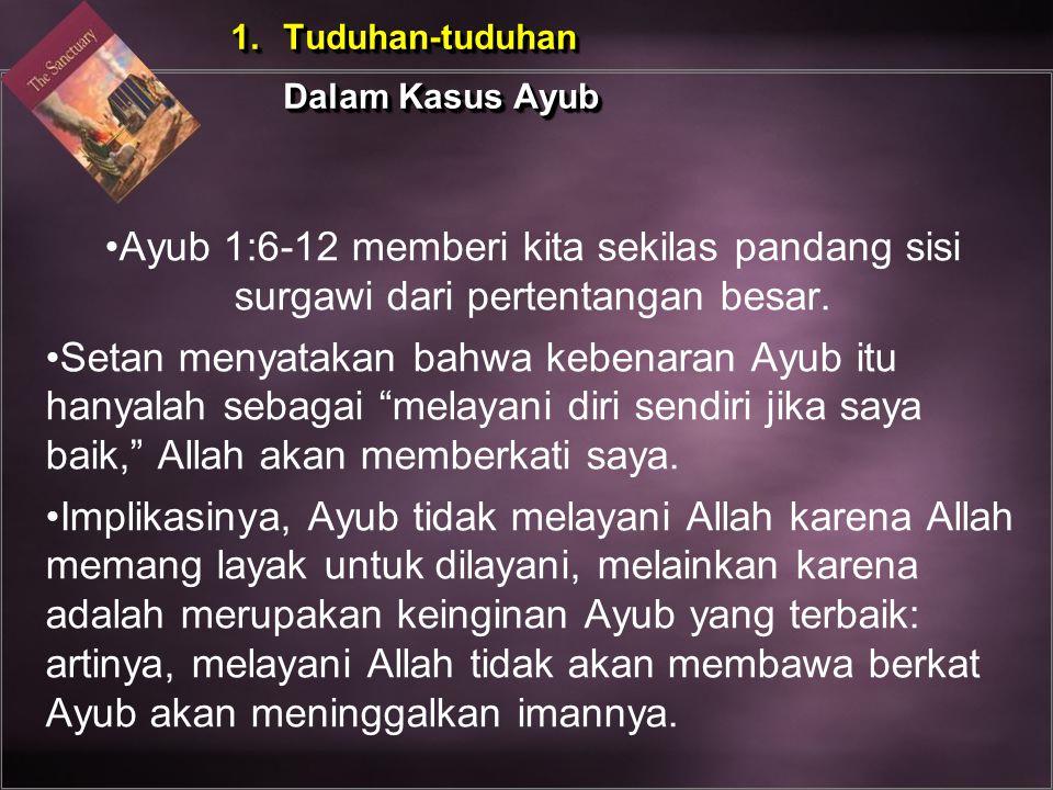 """Ayub 1:6-12 memberi kita sekilas pandang sisi surgawi dari pertentangan besar. Setan menyatakan bahwa kebenaran Ayub itu hanyalah sebagai """"melayani di"""