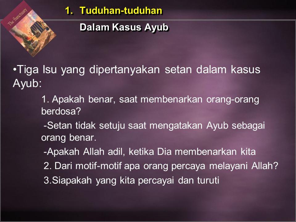 Tiga Isu yang dipertanyakan setan dalam kasus Ayub: 1. Apakah benar, saat membenarkan orang-orang berdosa? -Setan tidak setuju saat mengatakan Ayub se