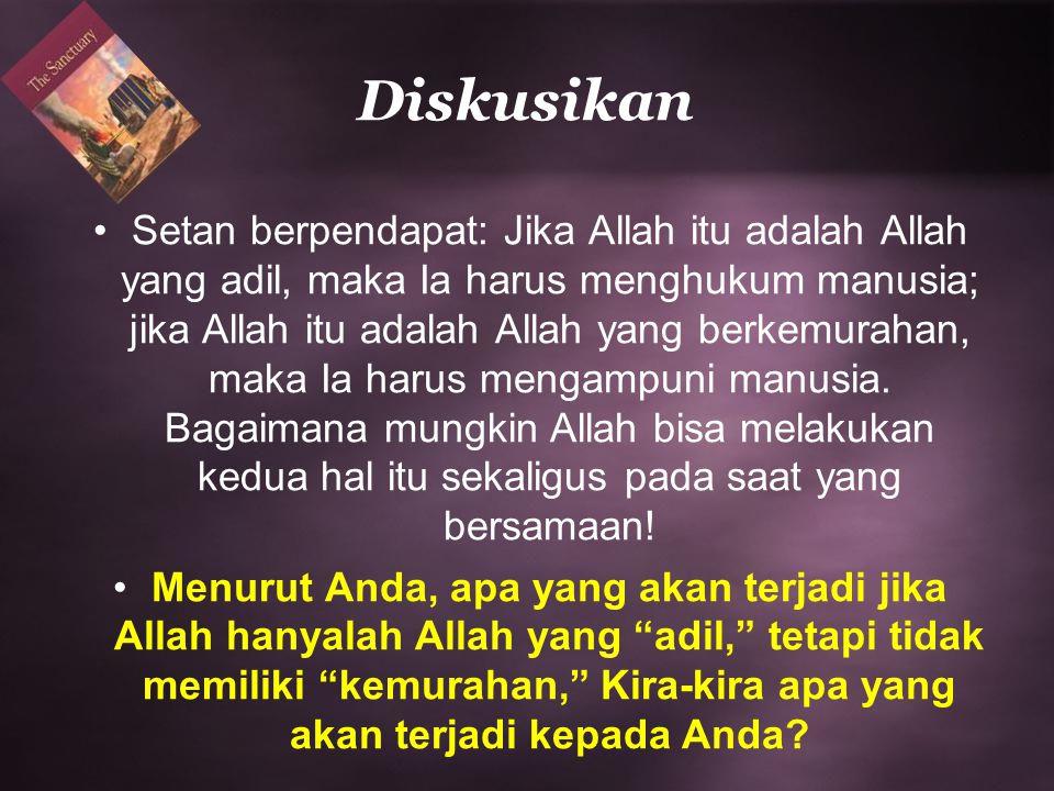 Setan berpendapat: Jika Allah itu adalah Allah yang adil, maka Ia harus menghukum manusia; jika Allah itu adalah Allah yang berkemurahan, maka Ia haru