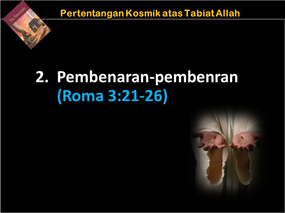 b Understand the purposes of marriageA Pertentangan Kosmik atas Tabiat Allah 2. Pembenaran-pembenran (Roma 3:21-26)