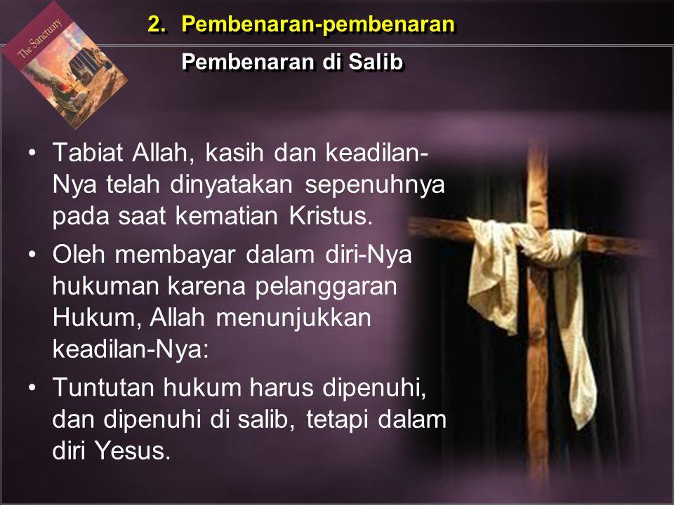 2. Pembenaran-pembenaran Pembenaran di Salib 2. Pembenaran-pembenaran Pembenaran di Salib Tabiat Allah, kasih dan keadilan- Nya telah dinyatakan sepen